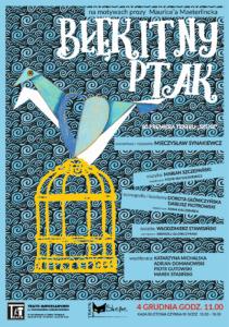 """""""Błękitny ptak"""" (spektakl premierowy, otwarty i spektakle dla szkół)"""